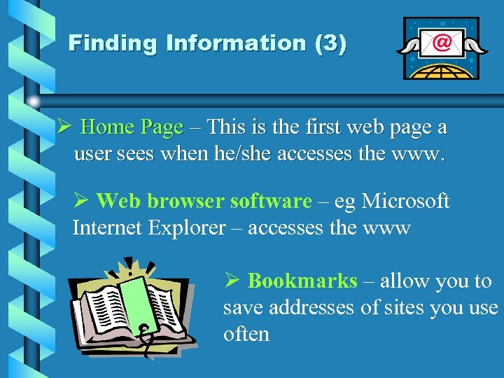 Finding Information (3) Ø Home Page – This is the first web page a
