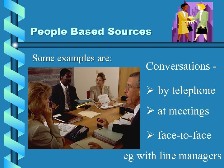 People Based Sources Some examples are: Conversations - Ø by telephone Ø at meetings