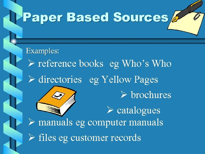 Paper Based Sources Examples: Ø reference books eg Who's Who Ø directories eg Yellow