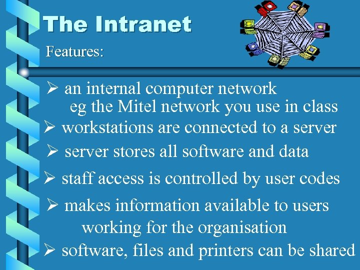 The Intranet Features: Ø an internal computer network eg the Mitel network you use
