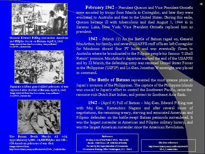 February 1942 – President Quezon and Vice President Osmeña were escorted by troops