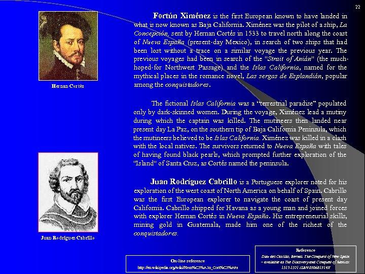 22 Hernan Cortés Fortún Ximénez is the first European known to have landed in