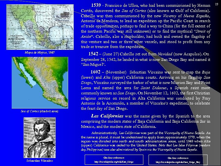 1539 - Francisco de Ulloa, who had been commissioned by Hernan Cortés, discovered