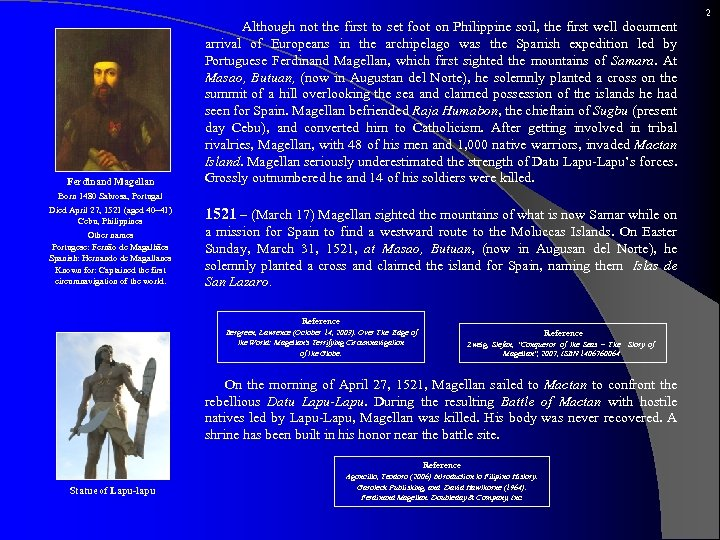 2 Ferdinand Magellan Although not the first to set foot on Philippine soil, the