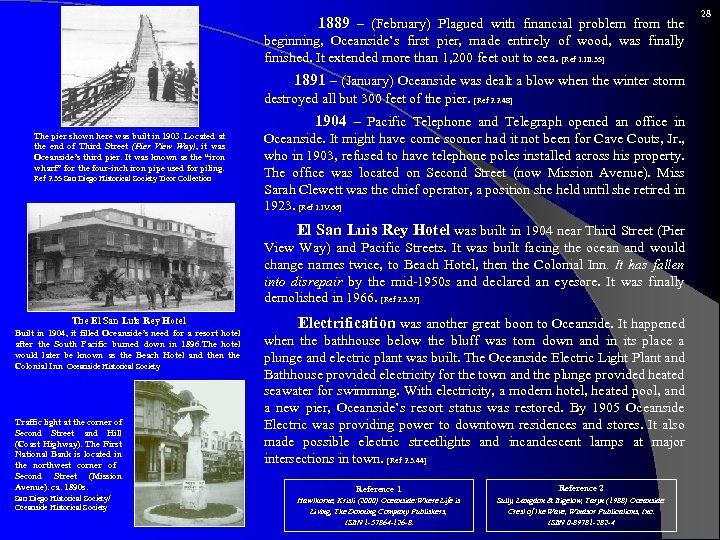 1889 – (February) Plagued with financial problem from the beginning, Oceanside's first pier,
