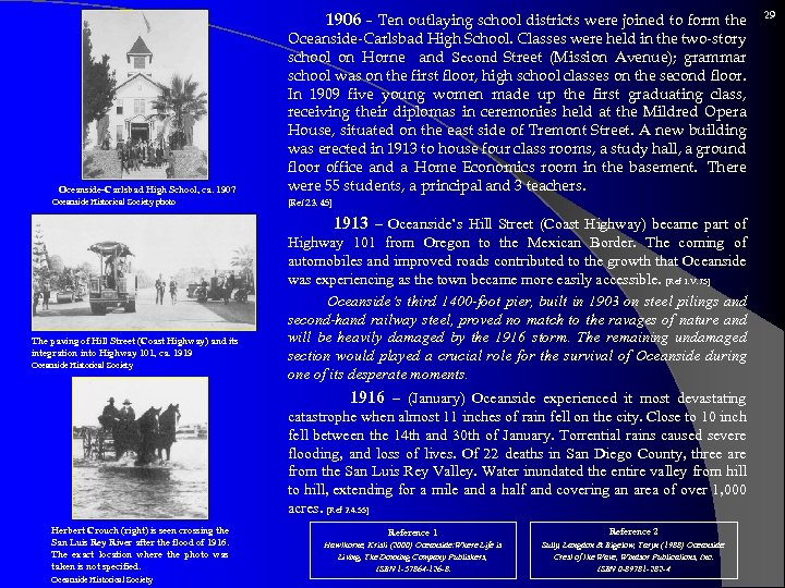 1906 – Ten outlaying school districts were joined to form the Oceanside-Carlsbad High School,