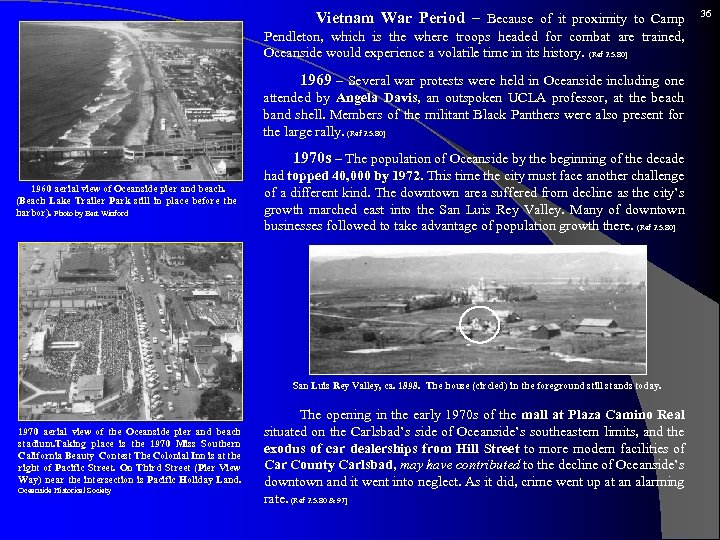 Vietnam War Period – Because of it proximity to Camp Pendleton, which is
