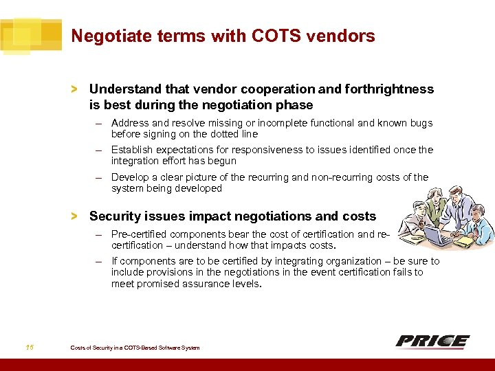 Negotiate terms with COTS vendors > Understand that vendor cooperation and forthrightness is best