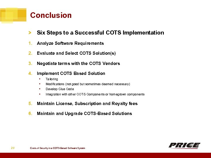 Conclusion > Six Steps to a Successful COTS Implementation 1. Analyze Software Requirements 2.
