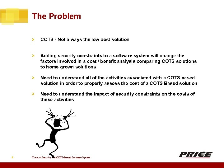 The Problem > > Adding security constraints to a software system will change the
