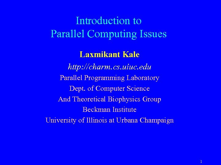 Introduction to Parallel Computing Issues Laxmikant Kale http: //charm. cs. uiuc. edu Parallel Programming