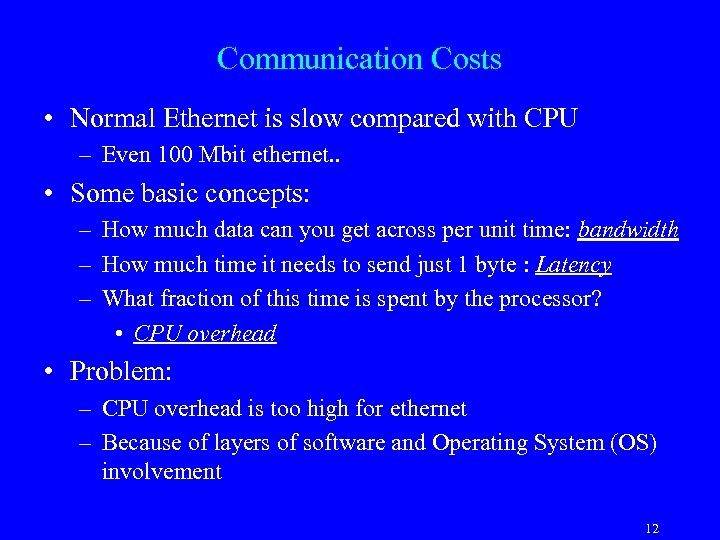 Communication Costs • Normal Ethernet is slow compared with CPU – Even 100 Mbit