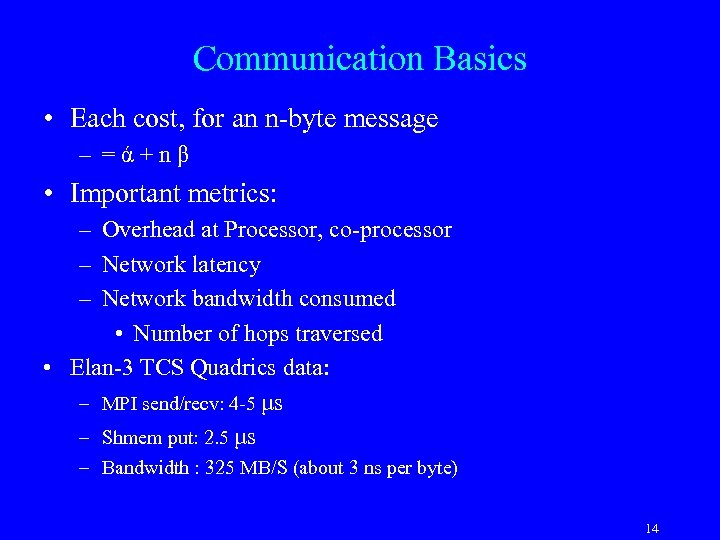 Communication Basics • Each cost, for an n-byte message – =ά+nβ • Important metrics: