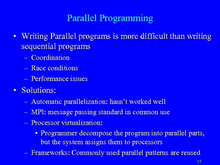 Parallel Programming • Writing Parallel programs is more difficult than writing sequential programs –