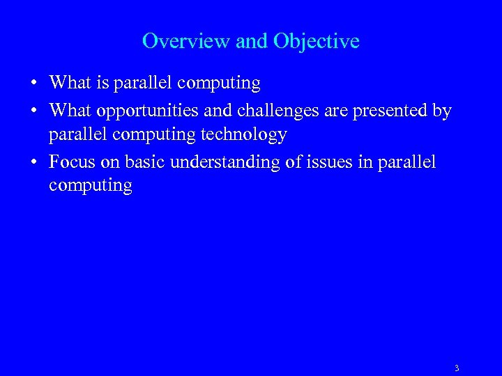 Overview and Objective • What is parallel computing • What opportunities and challenges are