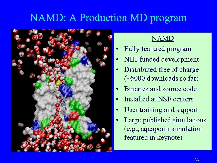 NAMD: A Production MD program • • NAMD Fully featured program NIH-funded development Distributed