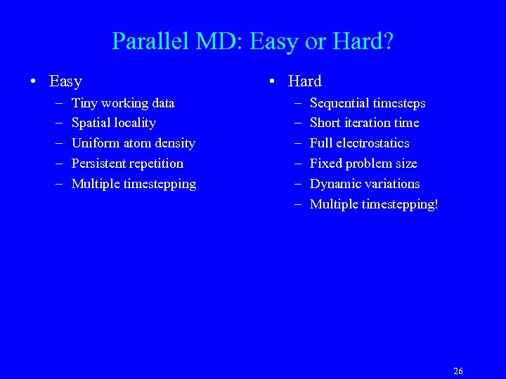 Parallel MD: Easy or Hard? • Easy • Hard – – – Tiny working