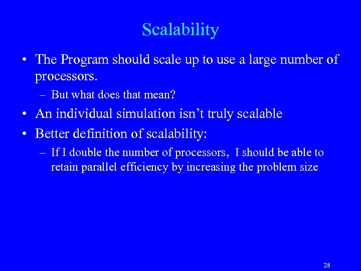 Scalability • The Program should scale up to use a large number of processors.