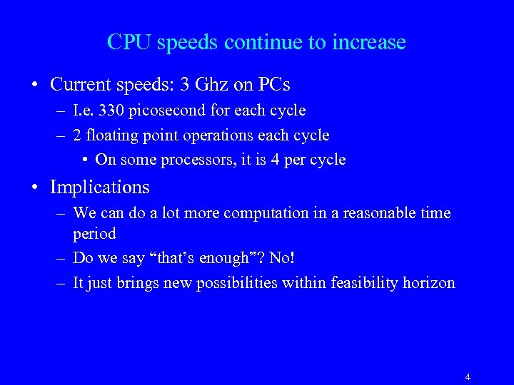 CPU speeds continue to increase • Current speeds: 3 Ghz on PCs – I.
