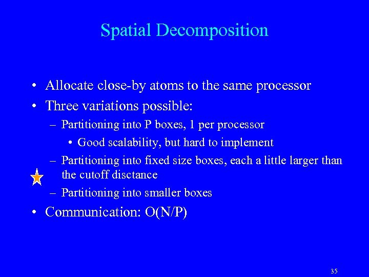 Spatial Decomposition • Allocate close-by atoms to the same processor • Three variations possible: