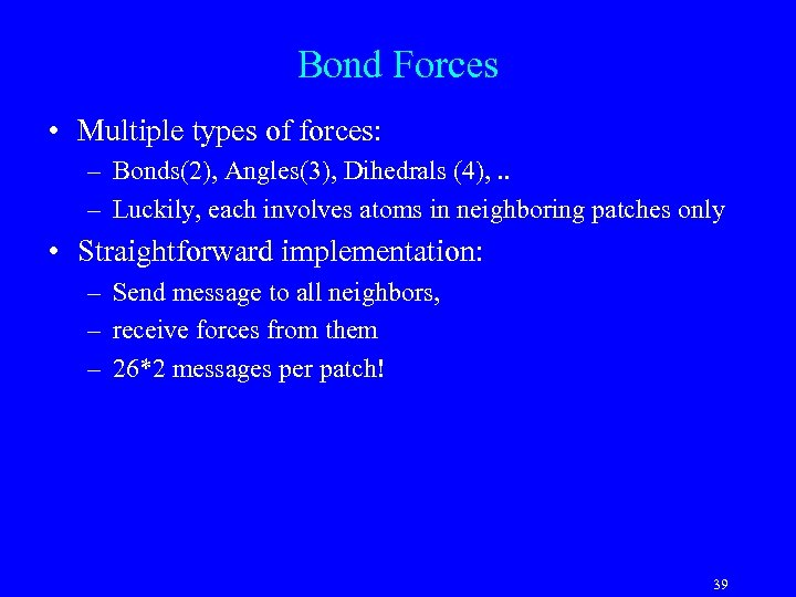 Bond Forces • Multiple types of forces: – Bonds(2), Angles(3), Dihedrals (4), . .