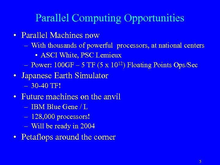 Parallel Computing Opportunities • Parallel Machines now – With thousands of powerful processors, at