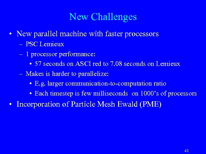 New Challenges • New parallel machine with faster processors – PSC Lemieux – 1