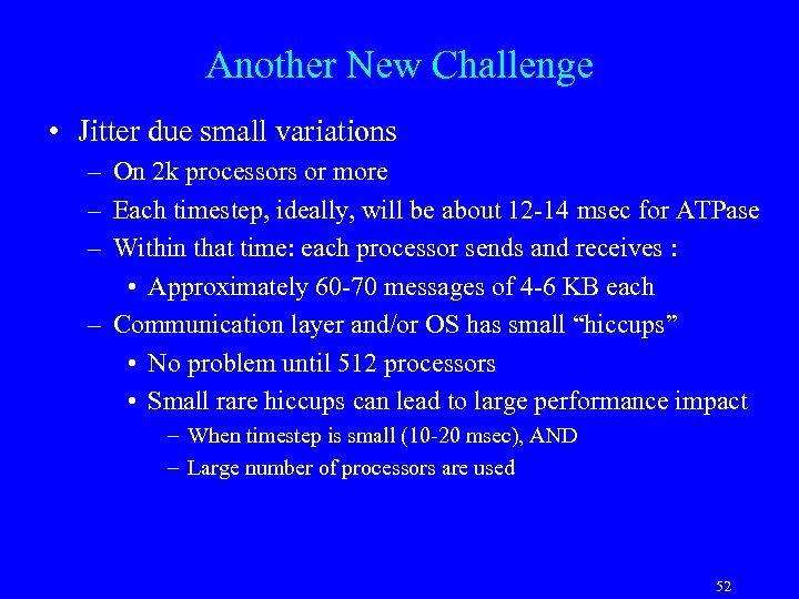 Another New Challenge • Jitter due small variations – On 2 k processors or