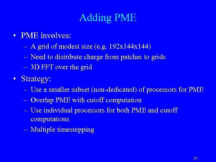 Adding PME • PME involves: – A grid of modest size (e. g. 192