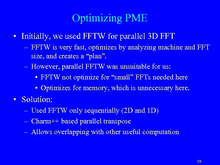 Optimizing PME • Initially, we used FFTW for parallel 3 D FFT – FFTW