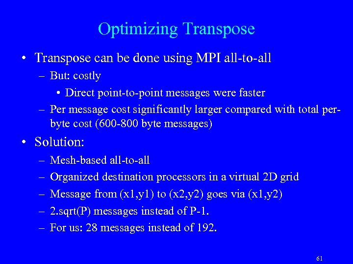 Optimizing Transpose • Transpose can be done using MPI all-to-all – But: costly •