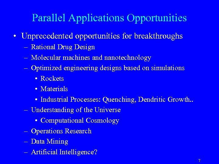 Parallel Applications Opportunities • Unprecedented opportunities for breakthroughs – Rational Drug Design – Molecular