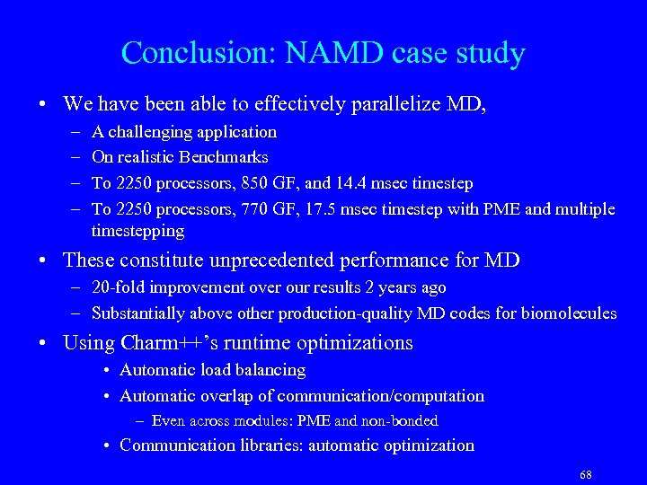 Conclusion: NAMD case study • We have been able to effectively parallelize MD, –