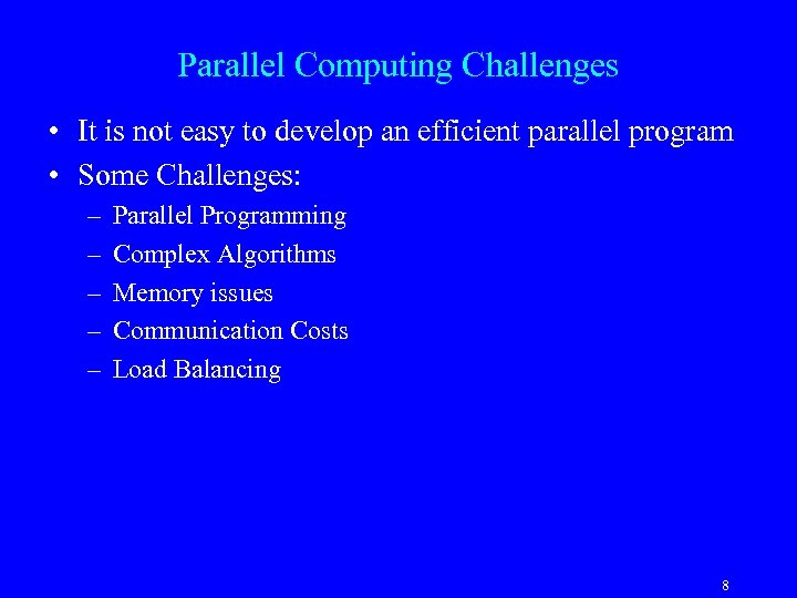Parallel Computing Challenges • It is not easy to develop an efficient parallel program