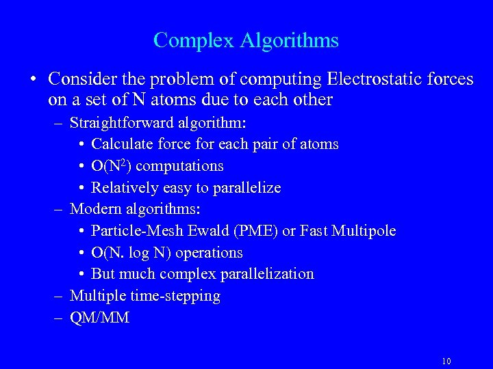 Complex Algorithms • Consider the problem of computing Electrostatic forces on a set of