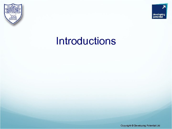 Introductions Copyright © Developing Potential Ltd