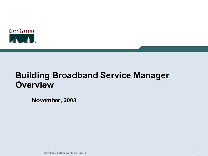 Building Broadband Service Manager Overview November, 2003 © 2003 Cisco Systems, Inc. All rights