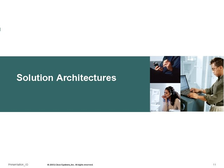 Solution Architectures Presentation_ID © 2003, Cisco Systems, Inc. All rights reserved. © 2003 Cisco