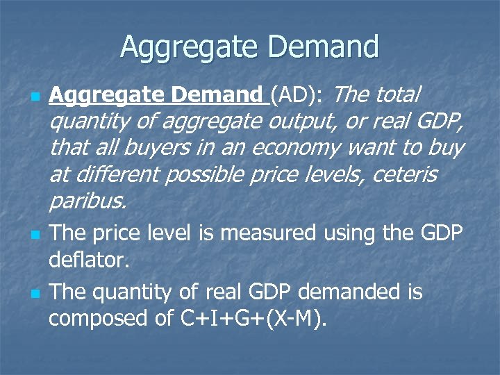 Aggregate Demand n Aggregate Demand (AD): The total quantity of aggregate output, or real