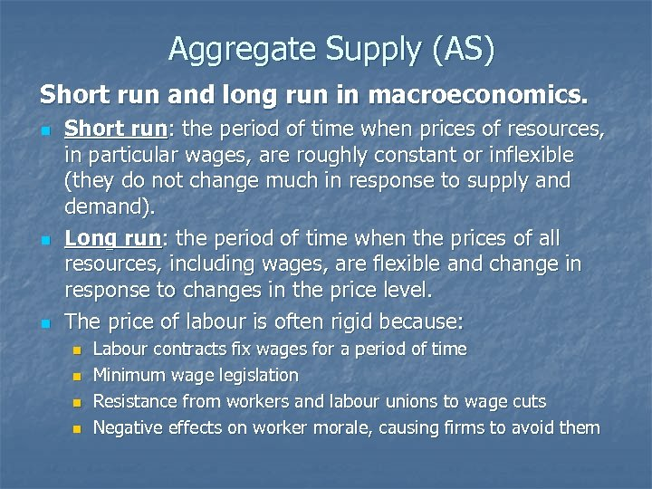 Aggregate Supply (AS) Short run and long run in macroeconomics. n n n Short