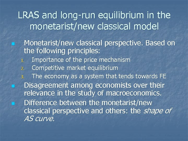 LRAS and long-run equilibrium in the monetarist/new classical model n Monetarist/new classical perspective. Based