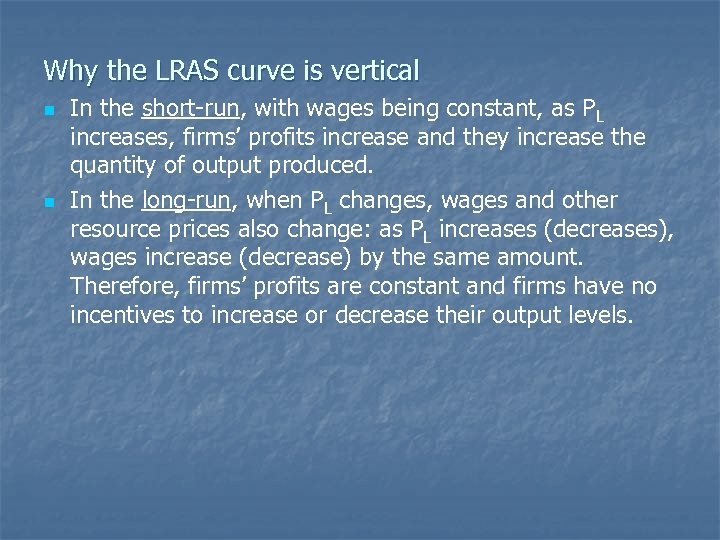 Why the LRAS curve is vertical n n In the short-run, with wages being