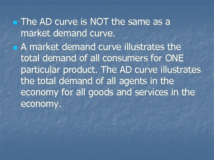 n n The AD curve is NOT the same as a market demand curve.