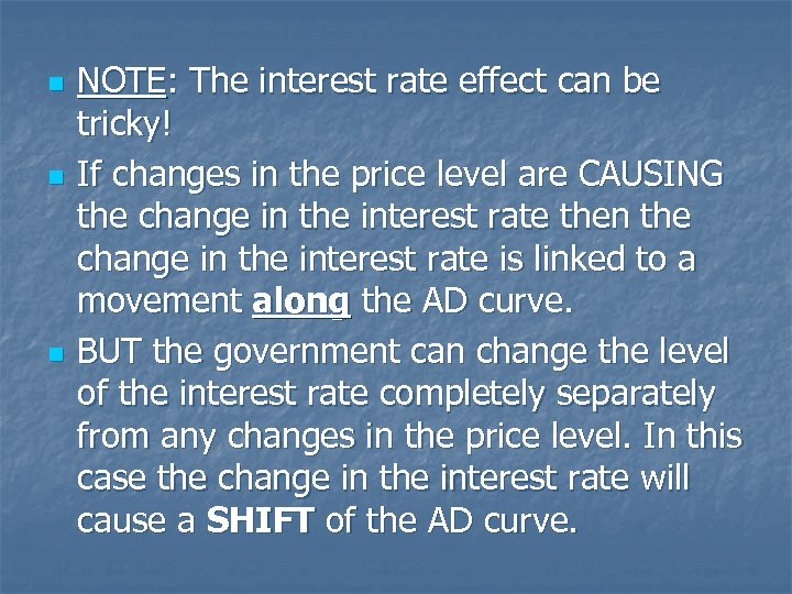 n n n NOTE: The interest rate effect can be tricky! If changes in