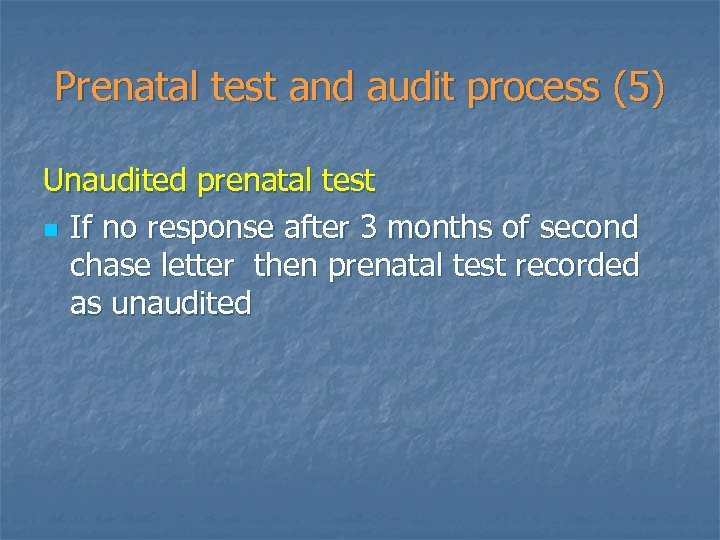Prenatal test and audit process (5) Unaudited prenatal test n If no response after