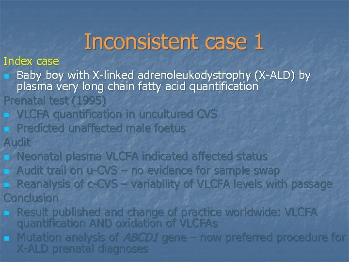 Inconsistent case 1 Index case n Baby boy with X-linked adrenoleukodystrophy (X-ALD) by plasma