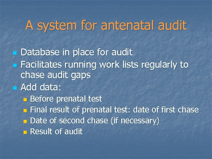 A system for antenatal audit n n n Database in place for audit Facilitates