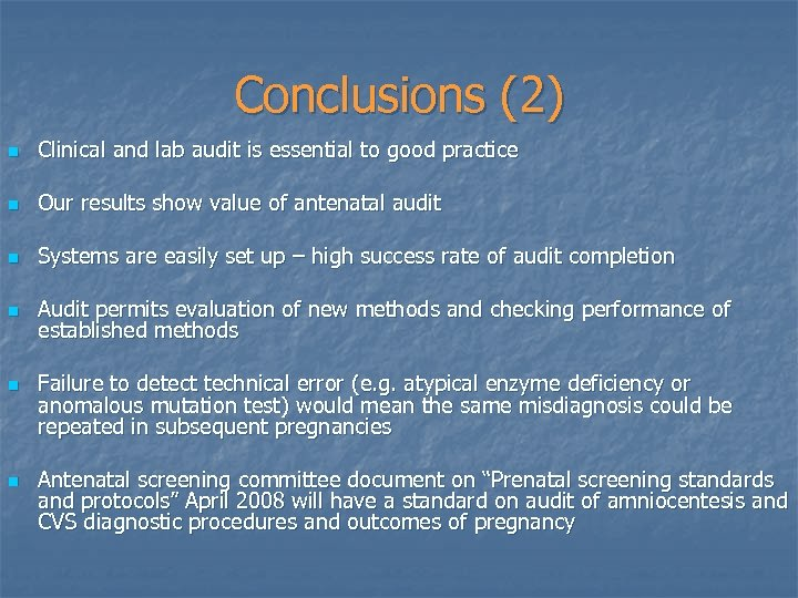Conclusions (2) n Clinical and lab audit is essential to good practice n Our