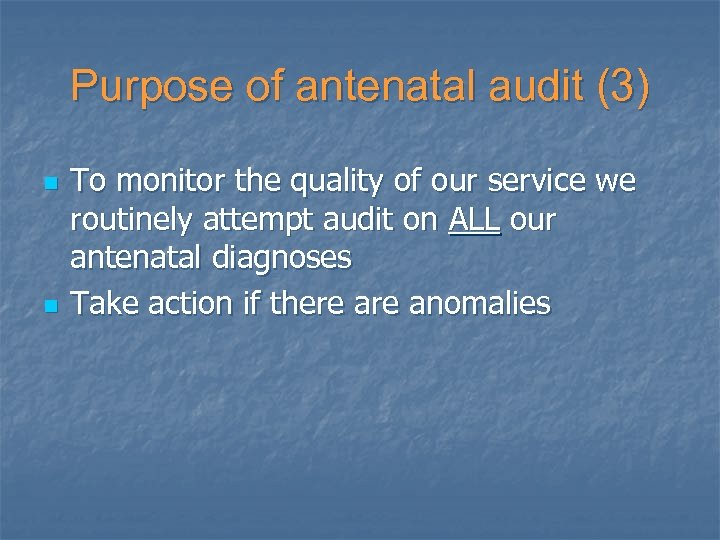 Purpose of antenatal audit (3) n n To monitor the quality of our service