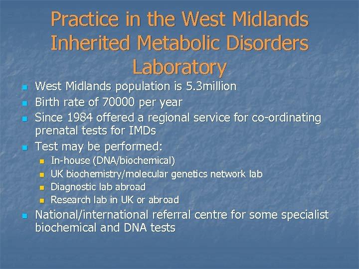Practice in the West Midlands Inherited Metabolic Disorders Laboratory n n West Midlands population